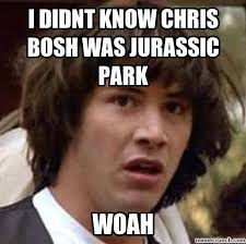 Chris Bosh Meme - didnt know chris bosh was jurassic park