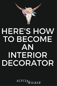 How To Be An Interior Designer Here U0027s How To Become An Interior Decorator U2014 Alycia Wicker