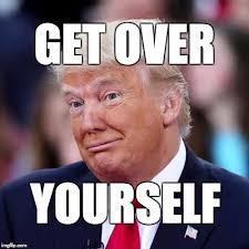 Get Over It Meme - get over yourself imgflip