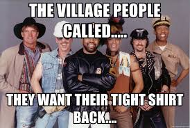 Tight Shirt Meme - the village people called they want their tight shirt back
