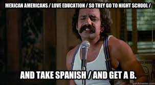Funny Mexican Memes In Spanish - mexican americans love education so they go to night school