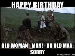 Happy Birthday Old Man Meme - happy birthday old woman man oh old man sorry peasants holy