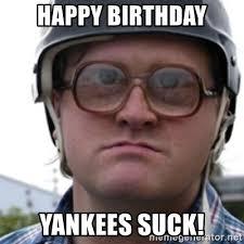 Yankees Suck Memes - happy birthday yankees suck bubbles trailer park boy meme generator