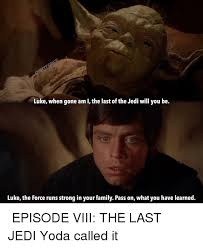 The Force Is Strong With This One Meme - luke when gone am i the last of the jedi will you be luke the force