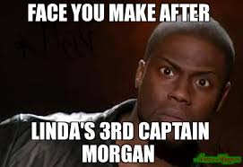 Captain Morgan Meme - face you make after linda s 3rd captain morgan meme kevin hart the