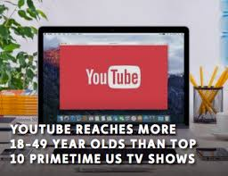 youtube reaches more 18 to 49 year olds than the top 10 prime time