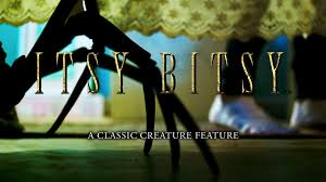itsy bitsy a classic creature feature and family drama by
