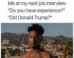 Interview Meme - funniest trump transition memes job interviews memes and humor