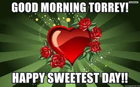 Sweetest Day Meme - good morning torrey happy sweetest day you don t have to get