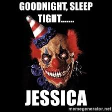 Scary Goodnight Meme - goodnight sleep tight jessica scary clown jokes meme