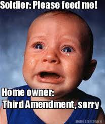 Sorry Memes - meme creator soldier please feed me home owner third amendment