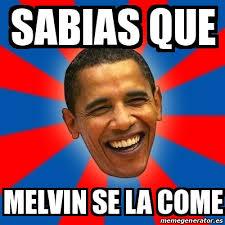 Melvin Meme - meme obama sabias que melvin se la come 19401505