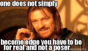 meme creator one does not simply become edge you have to be for