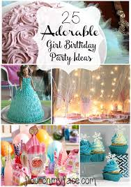 girl birthday ideas 25 girl birthday party ideas flour on my
