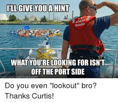 Look Out Meme - ill give you ahint coast guard what youtre looking for isn t off the