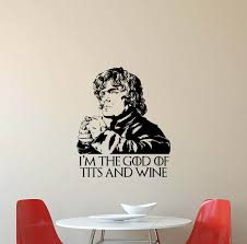 tyrion lannister quote wall decal i m the god of tits and zoom