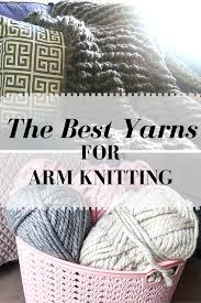 the best yarns for arm knitting the snugglery a place for yarn