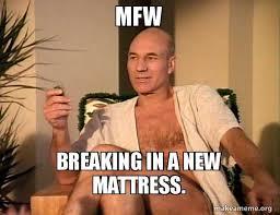 Mfw Meme - mfw breaking in a new mattress sexual picard make a meme