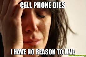 Cell Phone Meme - cell phone dies i have no reason to live make a meme