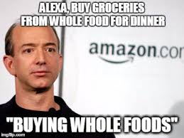 Whole Foods Meme - alexa buy groceries from whole food for dinner buying whole foods