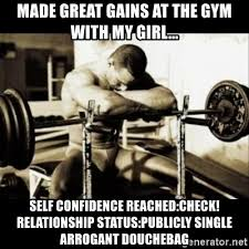 Gym Relationship Memes - made great gains at the gym with my girl self confidence
