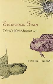 sensuous seas tales of a marine biologist eugene h kaplan