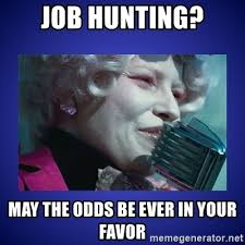 Job Hunting Meme - job hunting may the odds be ever in your favor may the odds be