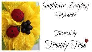 Sunflower Mesh Wreath Sunflower Ladybug Wreath 2016 By Trendy Tree Youtube