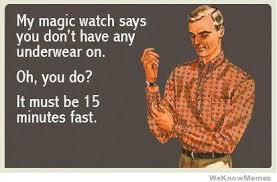 Underwear Meme - my magic watch says you dont have any underwear on weknowmemes