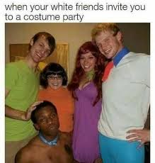 Funny Racist Memes - your white friends invite you to a party racist meme