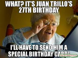 Juan Meme - what it s juan trillo s 27th birthday i ll have to send him a