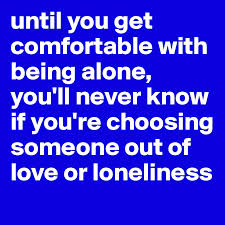 Being Comfortable Alone Until You Get Comfortable With Being Alone You U0027ll Never Know If