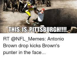 Antonio Brown Meme - onfl memes this is pittsburgh rt antonio brown drop kicks