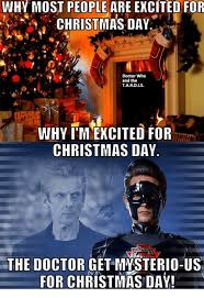 Christmas Day Meme - why most people are excited for christmas day doctor who and the