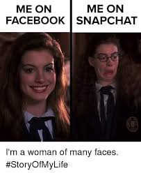 Facebook Chat Meme Faces - me on me on facebook snapchat i m a woman of many faces