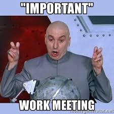 Work Meeting Meme - important work meeting dr evil meme meme generator