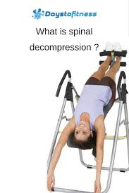 how to decompress spine without inversion table what is spinal decompression days to fitness