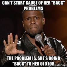 Back Problems Meme - can t start cause of her back problems the problem is she s going