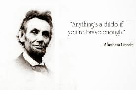 Meme Dildo - image 33 abraham lincoln quote meme anythings a dildo if youre