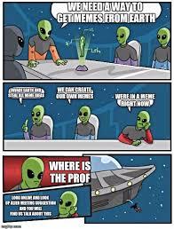 Create Your Own Meme Online - alien meeting suggestion meme imgflip