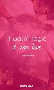 when someone turns you into routine then it     s time to cut them     Carrie Bradshaw had some great quotes about love  Check out the Sex and the City