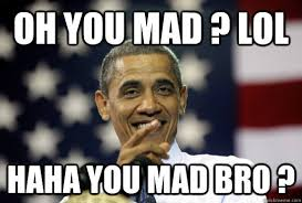 You Mad Bro Meme - oh you mad lol haha you mad bro laughing obama quickmeme