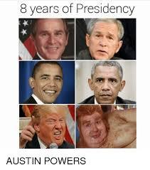 Austin Power Meme - 8 years of presidency austin powers austin powers meme on me me