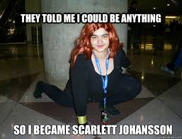Scarlett Johansson Memes - they told me i could be anything so i became scarlett johansson