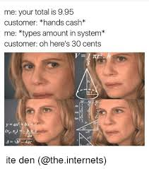 Meme Types - me your total is 995 customer hands cash me types amount in system