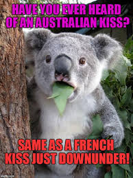 Just Kiss Meme - have you ever heard of an australian kiss same as a french kiss