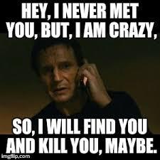 Liam Neeson Meme - liam neeson taken meme imgflip