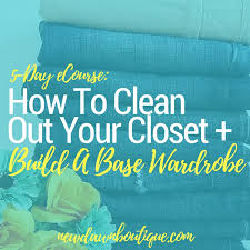 Cleaning Out Your Wardrobe E Course How To Clean Out Your Closet U0026 Build A Base Wardrobe