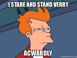 Stare Meme - i stare and stand verry acwardly futurama fry make a meme