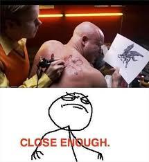 Close Enough Meme - funny tattoo close enough meme funny pinterest funniest
